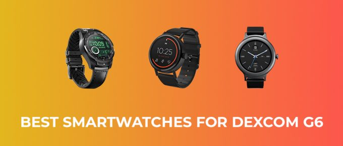 Best Smartwatches for Dexcom G6
