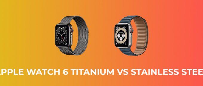 Apple Watch 6 Titanium vs Stainless Steel